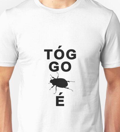 Tóg go bug é Unisex T-Shirt