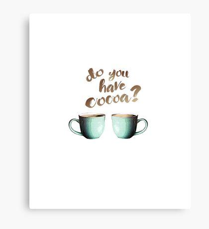 Do you have... cocoa? Canvas Print