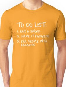 To Do List: Buy a sword. Name it Kindness. Kill people with kindness Unisex T-Shirt