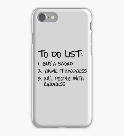 To Do List: Buy a sword. Name it Kindness. Kill people with kindness iPhone Case/Skin