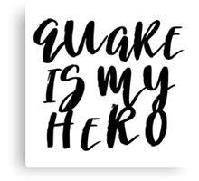 Quake Is My Hero (2) Canvas Print