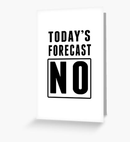 Today's Forecast. No Greeting Card
