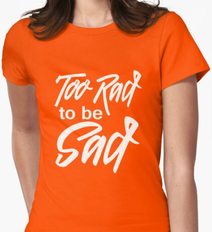 Too rad to be sad Womens Fitted T-Shirt