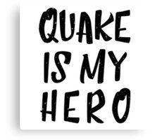 Quake Is My Hero (1) Canvas Print