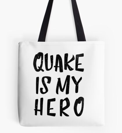 Quake Is My Hero (1) Tote Bag