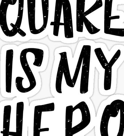 Quake Is My Hero (1) Sticker