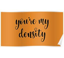 You're my density Poster