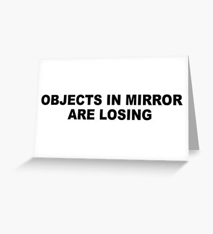 Objects in mirror are losing Greeting Card