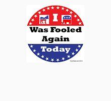Fooled Again Voter Button Unisex T-Shirt