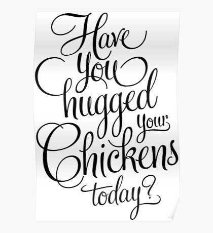 Have You Hugged Your Chickens Today? Chicken T Shirt For Men Poster