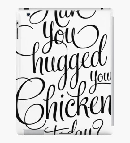 Have You Hugged Your Chickens Today? Chicken T Shirt For Men iPad Case/Skin