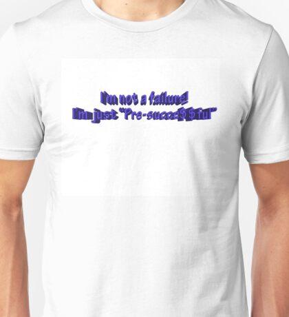 "The ""Pre-succe$$ful"" Shirt!  Unisex T-Shirt"