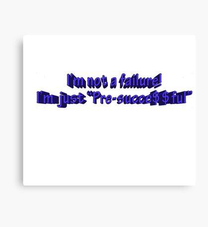 "The ""Pre-succe$$ful"" Shirt!  Canvas Print"