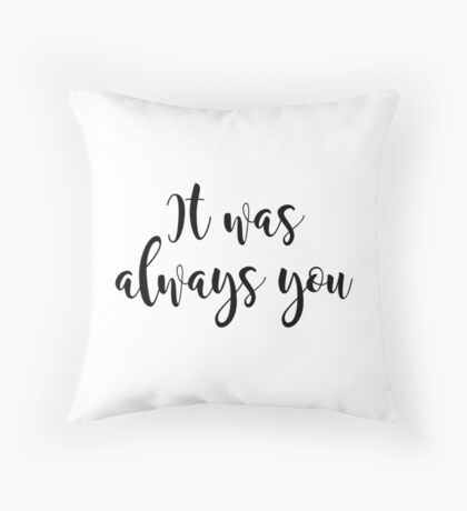 Valentines Day, Couple gifts - It was always you Throw Pillow
