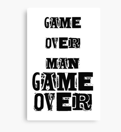 GAME OVER, MAN, GAME OVER Canvas Print