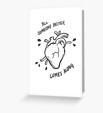 Till Someone Better Comes Along Greeting Card