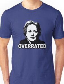 Meryl Streep: Overrated Unisex T-Shirt