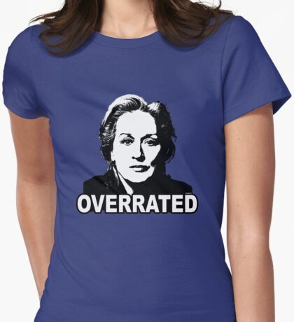 Meryl Streep: Overrated Womens Fitted T-Shirt
