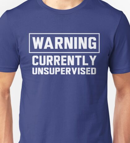 Warning. Currently unsupervised Unisex T-Shirt