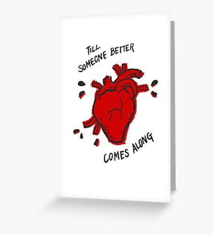 Till Someone Better Comes Along - Red Greeting Card