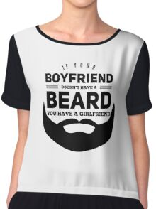 If Your Boyfriend Doesn't Have A Beard You Have A Girlfriend Chiffon Top