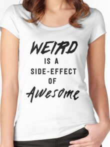 Weird is a side-effect of awesome Women's Fitted Scoop T-Shirt
