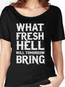 What fresh hell will tomorrow bring Women's Relaxed Fit T-Shirt