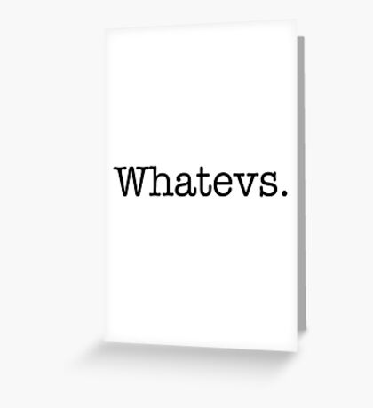 Whatevs. Greeting Card
