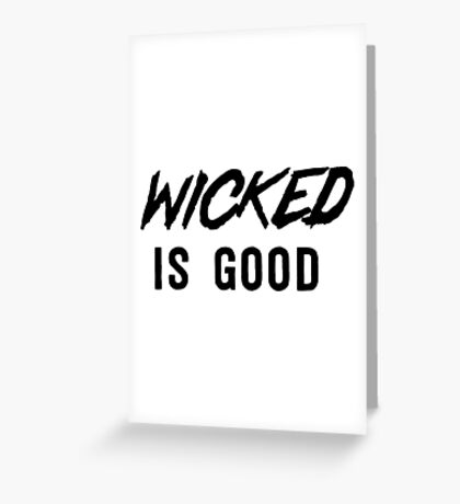 Wicked is good Greeting Card