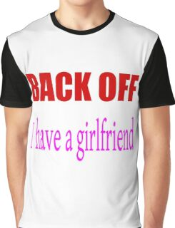 Back off i have a girlfriend Graphic T-Shirt