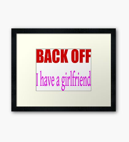 Back off i have a girlfriend Framed Print