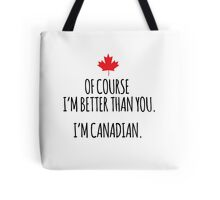 Hilarious 'Of Course I'm Better Than You. I'm Canadian.' T-Shirts and Gifts Tote Bag