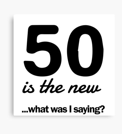 50 is the new...what was I saying? Canvas Print