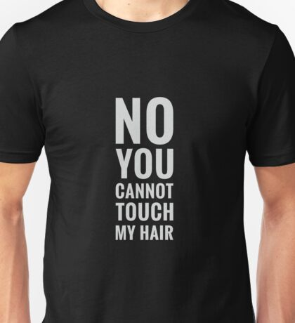 Cannot Touch My Hair Unisex T-Shirt