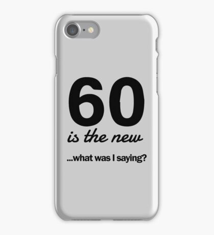 60 is the new...what was I saying? iPhone Case/Skin