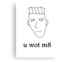 u wot m8 Canvas Print