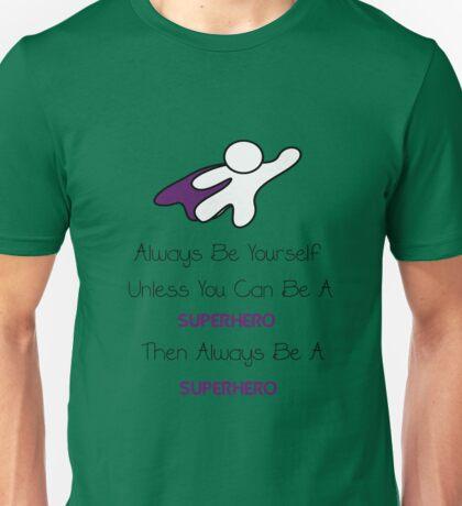 Always be a Superhero Unisex T-Shirt