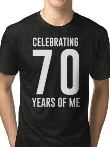 Celebrating 70 years of me Tri-blend T-Shirt
