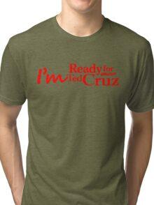 I'm Ready for Ted Cruz Tri-blend T-Shirt