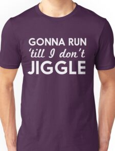 Gonna run 'till I don't jiggle Unisex T-Shirt