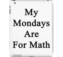 My Mondays Are For Math  iPad Case/Skin