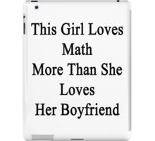 This Girl Loves Math More Than She Loves Her Boyfriend  iPad Case/Skin