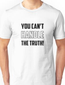 Can't Handle The Truth Unisex T-Shirt