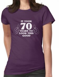 It took 70 years to look this good Womens Fitted T-Shirt