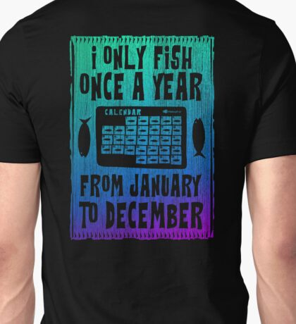 I Only Fish Once a year Unisex T-Shirt