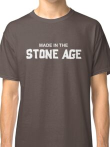 Made in the stone age Classic T-Shirt