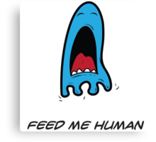 FEED ME HUMAN Canvas Print