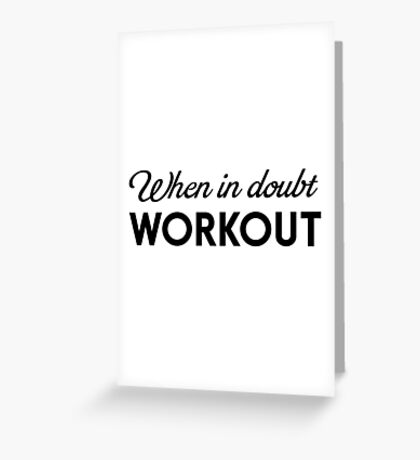 When in doubt workout Greeting Card