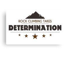 Rock Climbing Takes Determanation Canvas Print