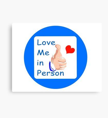Love Me in Person Canvas Print